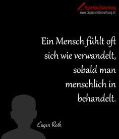 Ein Mensch fühlt oft sich wie verwandelt sobald man menschlich in behandelt. #QuoteOfTheDay #ZitatDesTages #TagesRandBemerkung #TRB #Zitate #Quotes