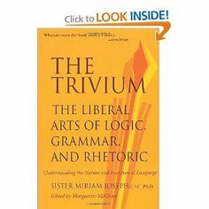 The Trivium: The Liberal Arts of Logic, Grammar, and Rhetoric: Sister Miriam Joseph, Marguerite McGlinn: 9780967967509: Amazon.com: Books