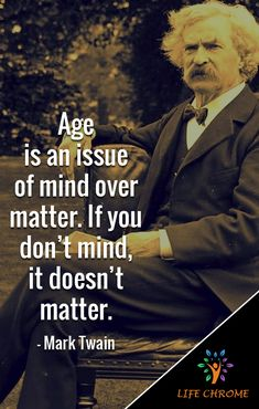 """""""Age is an issue of mind over matter. Famous Movie Quotes, Quotes By Famous People, People Quotes, Motivational Quotes, Funny Quotes, Inspirational Quotes, Lyric Quotes, Quotes Quotes, Funniest Quotes Ever"""