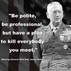 General Mattis: The modern day General Patton!