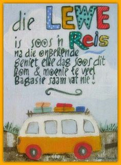 Die lewe is soos 'n reis. Love My Kids Quotes, My Children Quotes, Home Quotes And Sayings, Cute Quotes, Beautiful Quotes Inspirational, Afrikaans Language, Poetic Words, Afrikaanse Quotes, Good Morning Greetings