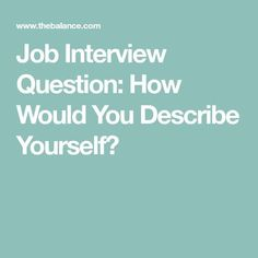 Job Interview Question: How Would You Describe Yourself? Functional Resume Template, Simple Resume Template, Rn Resume, Resume Tips, Good Character Traits, Common Job Interview Questions, Teacher Interviews, Job Interviews, Job Coaching