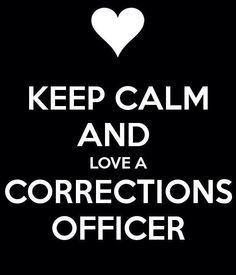 Keep Calm and Love A Correctional Officer. My son Correctional Officer Wife, Police Officer, Law Enforcement Wife, My Future Career, Leo Wife, Department Of Corrections, Police Life, Keep Calm And Love, Criminal Justice