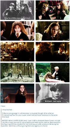 Hermione Granger's ruthlessness is so great though. Like what an interesting flaw for your super smart overachiever bookworm character to have. She's SUPER SCARY and I love it. This photoset doesn't even include turning a journalist into a beetle and keeping her captive; permanently disfiguring a fellow student for not holding up under pressure; erasing her parents' identities without giving them any agency or choice [gifset]