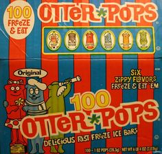 OTTER POPS!! Loved them as a kid when they first came out; love them, and eat them, to this day!!