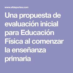 Una propuesta de evaluación inicial para Educación Física al comenzar la enseñanza primaria Gym, Google, Primary Education, Preschool Education, Learning English, Proposal, Initials, Work Out, Gym Room
