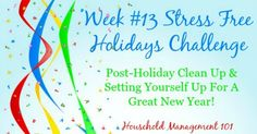 Once the holidays are over you would think holiday stress would be a thing of the past, but now you have to clean up! Find out how to ease back into your normal routine without causing more stress in your life.