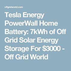 Tesla Energy PowerWall Home Battery: 7kWh of Off Grid Solar Energy Storage For $3000 - Off Grid World