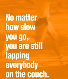 I love this quote.  You may not be able to run a marathon but can you walk to the corner?  Start slow, and be consistent.