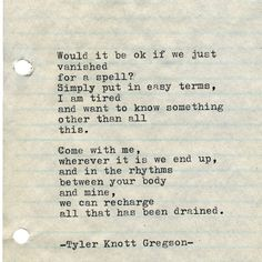 """Tyler Knott Gregson on Instagram: """"Typewriter Series #2682 by Tyler Knott Gregson . Leave a little comment if you dig this. . Would it be ok if we just vanished for a…"""" Best Love Quotes, Love Poems, Favorite Quotes, Poetry Quotes, Book Quotes, Life Quotes, Qoutes, Tyler Knott Gregson Quotes, Most Beautiful Words"""