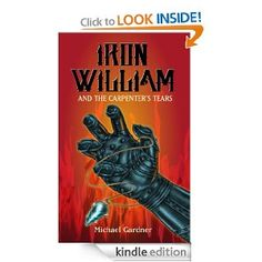 Now available: Iron William and the Carpenter's Tears. A historical action adventure novel.