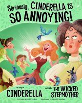 Seriously, Cinderella Is SO Annoying!; The Story of Cinderella as Told by the Wicked Stepmother: point of view - this looks like fun!