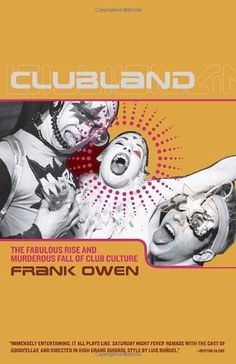 Clubland: The Fabulous Rise and Murderous Fall of Club Culture by Frank Owen, http://www.amazon.com/dp/0767917359/ref=cm_sw_r_pi_dp_9GLCqb1XFKE87