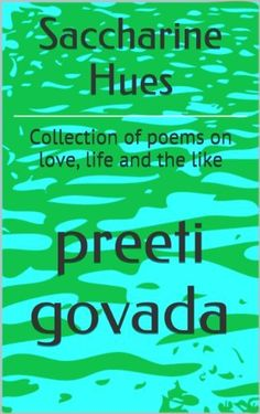 Saccharine Hues: Collection of poems on love, life and the like by preeti govada, http://www.amazon.com/dp/B00K6DVRAI/ref=cm_sw_r_pi_dp_n40Vub1NG78VN