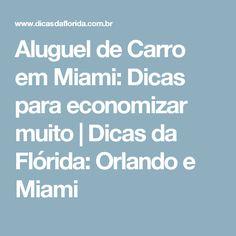 Aluguel de Carro em Miami: Dicas para economizar muito | Dicas da Flórida: Orlando e Miami