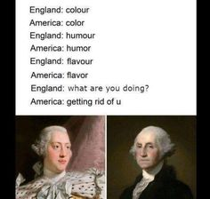 England: colour America: color England: humour America: humor England: flavour England: what the fuck are you doing? America: getting rid of u - iFunny :) Stupid Funny, Funny Cute, Really Funny, Funny Stuff, Stupid Memes, Dankest Memes, Funny Memes, True Memes, Funny Gifs