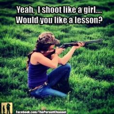 As a girl who's the product of a family with a skeet range