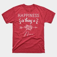 happiness is being a nana - Nana - T-Shirt | TeePublic Nana Presents, Birthday Presents For Grandma, Grandma Birthday, Grandma Gifts, Nana T Shirts, Grandmothers Love, Grandma Quotes, Mother Day Gifts, Love Quotes