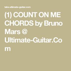 (1) COUNT ON ME CHORDS by Bruno Mars @ Ultimate-Guitar.Com
