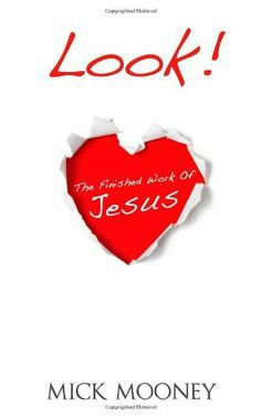 Look! The finished work of Jesus by Mick Mooney, http://www.amazon.com/dp/1453693688/ref=cm_sw_r_pi_dp_7Q-iqb0XXM35B