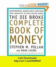 The Die Broke Complete Book of Money (9780066619941) Stephen Pollan, Mark Levine, Stephen M. Pollan , ISBN-10: 0066619947  , ISBN-13: 978-0066619941 ,  , tutorials , pdf , ebook , torrent , downloads , rapidshare , filesonic , hotfile , megaupload , fileserve