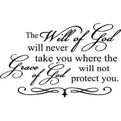 The Will of God will never take you where the Grace of God will not protect you. **Christian Prayer**