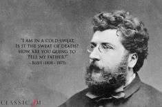 "Bizet's last words ""I am in a cold sweat. Is it the sweat of death? How are you going to tell my father?"""