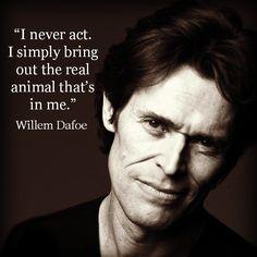Movie Actor Quote - Willem Dafoe   - Film Actor Quote   #willemdafoe reidrosefelt.com