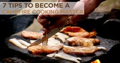 But for some people it can be intimidating and that is why these 7 tips will help you become a campfire cooking master. They are simple, yet effective, tips