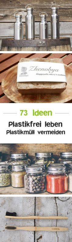 Plastikfrei Leben ohne Müll – 100 Tipps & Tricks Live plastic and avoid plastic waste? In keeping with the Zero Waste lifestyle? Here are 73 ideas on how to master your life without plastic.