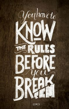"""""""You have to know the rules ... before you break them"""" by Jason Vandenberg"""
