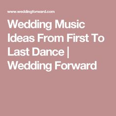 Wedding Music Ideas From First To Last Dance