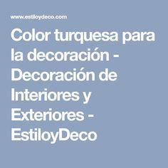 Color turquesa para la decoración - Decoración de Interiores y Exteriores - EstiloyDeco