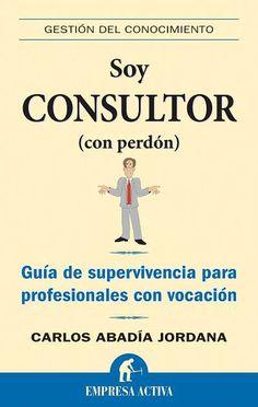 Soy consultor (con perdón) // Carlos Abadía Jordana EMPRESA ACTIVA (Ediciones Urano)