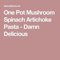 One Pot Mushroom Spinach Artichoke Pasta - Damn Delicious