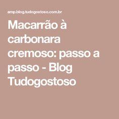 Macarrão à carbonara cremoso: passo a passo - Blog Tudogostoso
