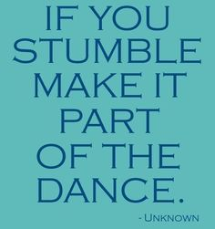 If you stumble make it part of the dance #quote