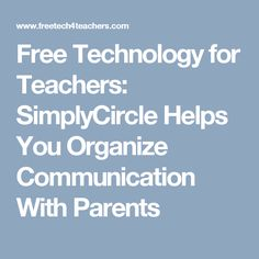 Free Technology for Teachers: SimplyCircle Helps You Organize Communication With Parents