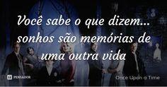 Você sabe o que dizem… sonhos são memórias de uma outra vida — Once Upon a Time