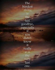 And I remember the last goodbye like it was yesterday, love you dad.The hardest thing is the last goodbye, especially if you didn't know it really was the very last one. Own Quotes, Life Quotes, Qoutes, Hurt Quotes, The Last Goodbye, Grief Loss, After Life, To Infinity And Beyond, I Miss You