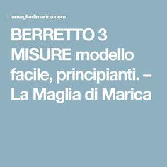 BERRETTO 3 MISURE modello facile, principianti. – La Maglia di Marica