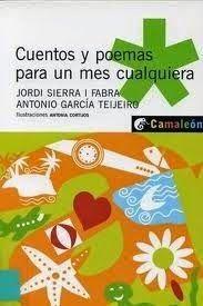 """Blog de los niños: """"CUENTOS Y POEMAS PARA UN MES CUALQUIERA"""" ES UN LIBRO DE JORDI SIERRA I FABRA Y ANTONIO GARCÍA TEIJEIRO"""