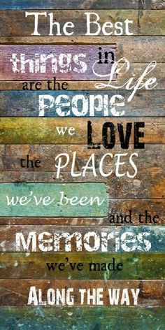 The best things in life are the people we love, the places we've been, and the memories we've made along the way.  #quote #beinspired #inspiration