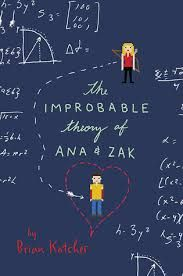 The Improbably Theory of Ana and Zak by Brian Katcher