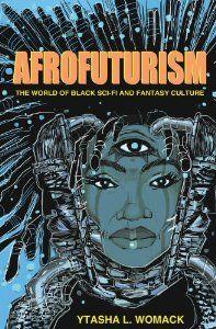 Afrofuturism: The World of Black Sci-Fi and Fantasy Culture: Ytasha L. Womack: 9781613747964: Amazon.com: Books