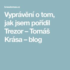 Vyprávění o tom, jak jsem pořídil Trezor – Tomáš Krása – blog