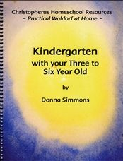 Kindergarten with your Three to Six Year Old by Donna Simmons - Bookstore for Waldorf Homeschooling - Christopherus Homeschool Resources Waldorf Curriculum, Waldorf Kindergarten, Waldorf Education, Homeschool Kindergarten, Childhood Education, Kindergarten Preparation, Steiner Waldorf, Inspired Learning, Home Learning