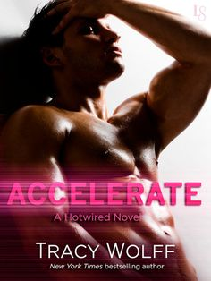 ACCELERATE by Tracy Wolff (Hotwired, #1) |On Sale: 11/24/2015 | Loveswept Contemporary New Adult Romance | eBook | A sexy carjacker takes a would-be starlet for the ride of her life as a pulse-pounding new series from New York Times bestselling author Tracy Wolff begins. | romantic suspense crime thriller car chase sexy fast paced