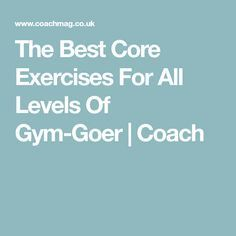 6a2097b786bad6 The Best Core Exercises For All Levels Of Gym-Goer