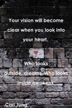 Who looks outside, dreams. Who looks inside awakens. Carl Jung